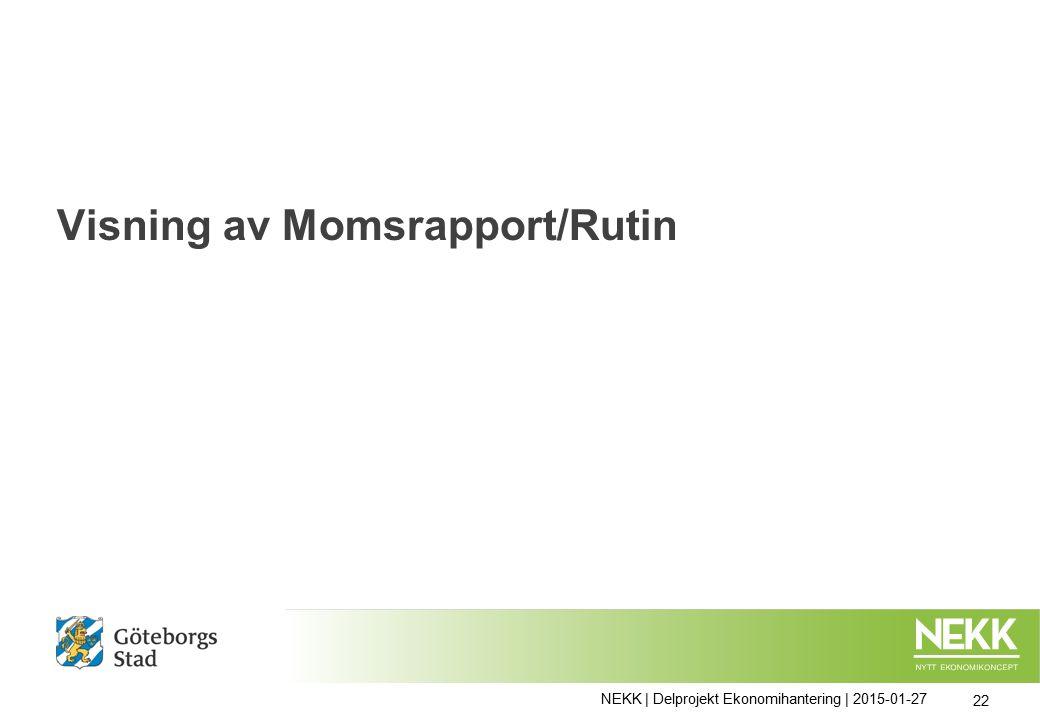 Visning av Momsrapport/Rutin NEKK | Delprojekt Ekonomihantering | 2015-01-27 22