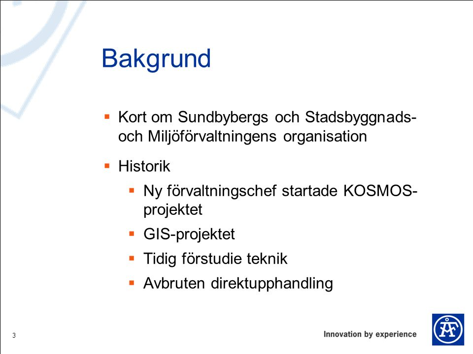 Bakgrund  Kort om Sundbybergs och Stadsbyggnads- och Miljöförvaltningens organisation  Historik  Ny förvaltningschef startade KOSMOS- projektet  G