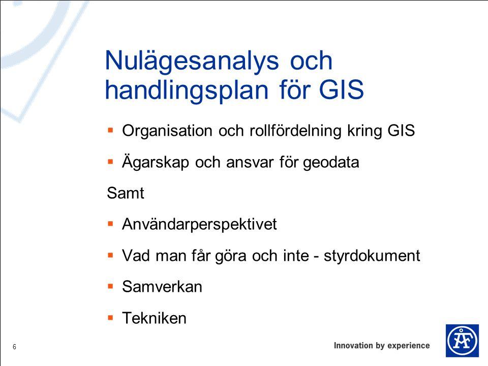 Nulägesanalys och handlingsplan för GIS  Organisation och rollfördelning kring GIS  Ägarskap och ansvar för geodata Samt  Användarperspektivet  Va
