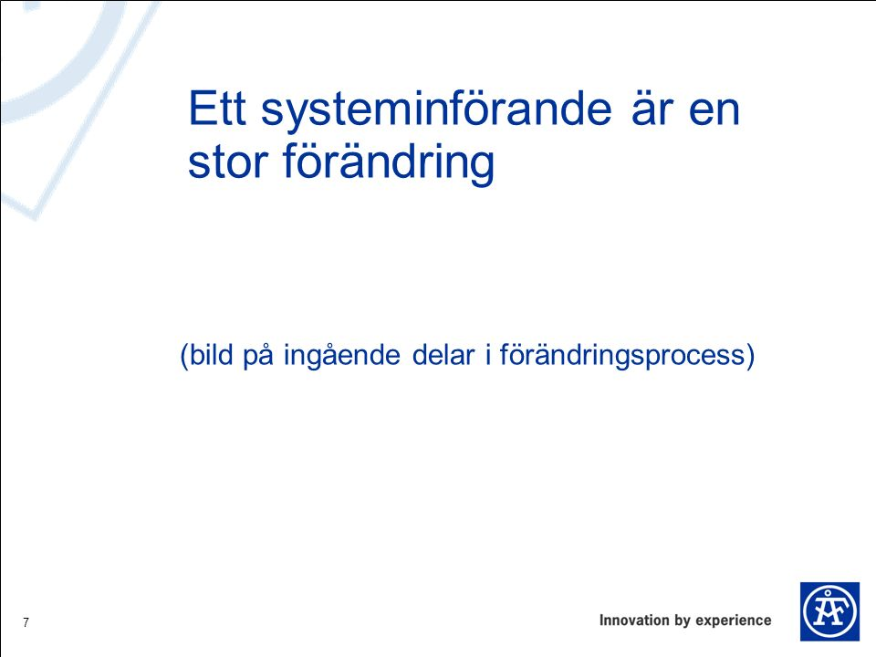 Ett systeminförande är en stor förändring 7 (bild på ingående delar i förändringsprocess)