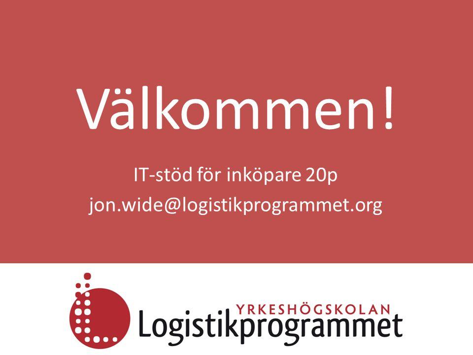 Välkommen! IT-stöd för inköpare 20p jon.wide@logistikprogrammet.org