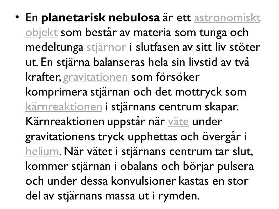 En planetarisk nebulosa är ett astronomiskt objekt som består av materia som tunga och medeltunga stjärnor i slutfasen av sitt liv stöter ut.