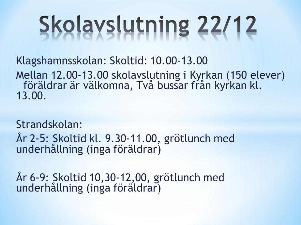 Klagshamnsskolan: Skoltid: 10.00-13.00 Mellan 12.00-13.00 skolavslutning i Kyrkan (150 elever) – föräldrar är välkomna, Två bussar från kyrkan kl.