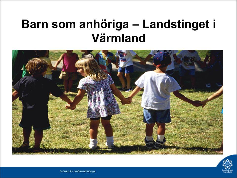 Barn som anhöriga – Landstinget i Värmland livlinan.liv.se/barnanhoriga