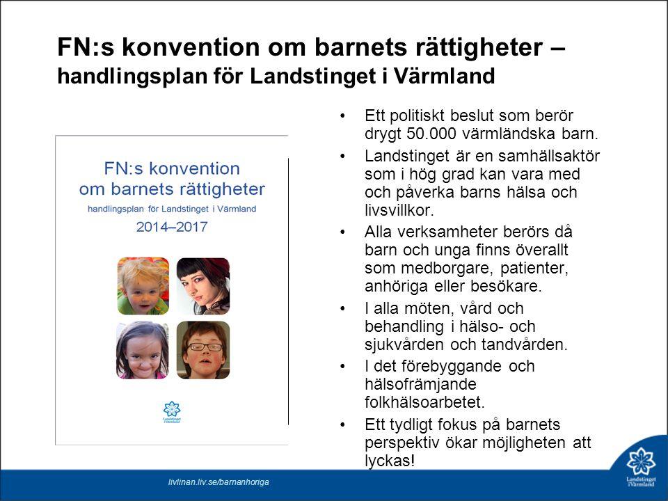 FN:s konvention om barnets rättigheter – handlingsplan för Landstinget i Värmland Ett politiskt beslut som berör drygt 50.000 värmländska barn. Landst