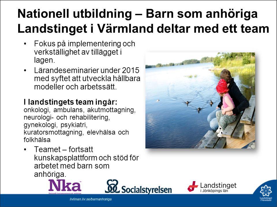 Nationell utbildning – Barn som anhöriga Landstinget i Värmland deltar med ett team Fokus på implementering och verkställighet av tillägget i lagen. L