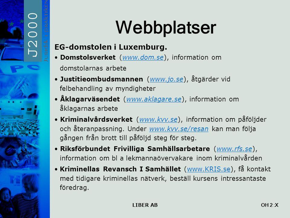 LIBER AB OH 2 Webbplatser EG-domstolen i Luxemburg. Domstolsverket (www.dom.se), information omwww.dom.se domstolarnas arbete Justitieombudsmannen (ww
