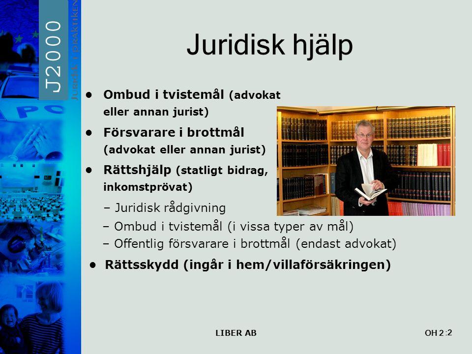 LIBER AB OH 2 Juridisk hjälp Ombud i tvistemål (advokat eller annan jurist) Försvarare i brottmål (advokat eller annan jurist) Rättshjälp (statligt bi