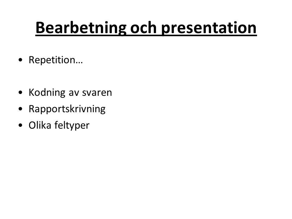 Bearbetning och presentation Repetition… Kodning av svaren Rapportskrivning Olika feltyper