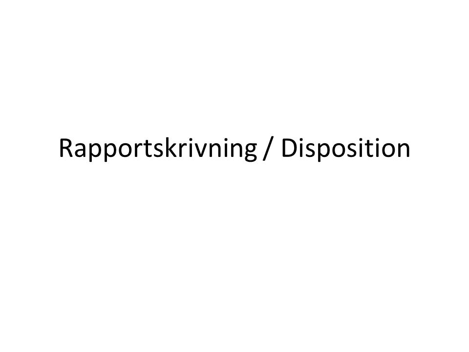 Rapportskrivning / Disposition