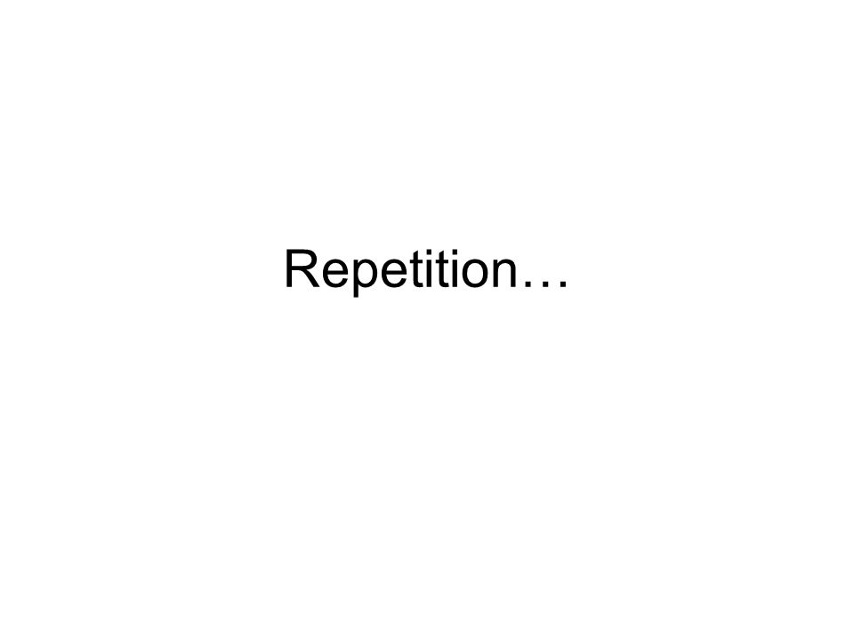 Repetition…