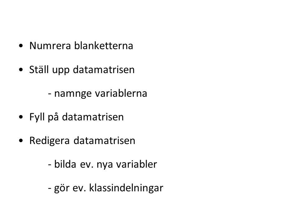 Numrera blanketterna Ställ upp datamatrisen - namnge variablerna Fyll på datamatrisen Redigera datamatrisen - bilda ev.