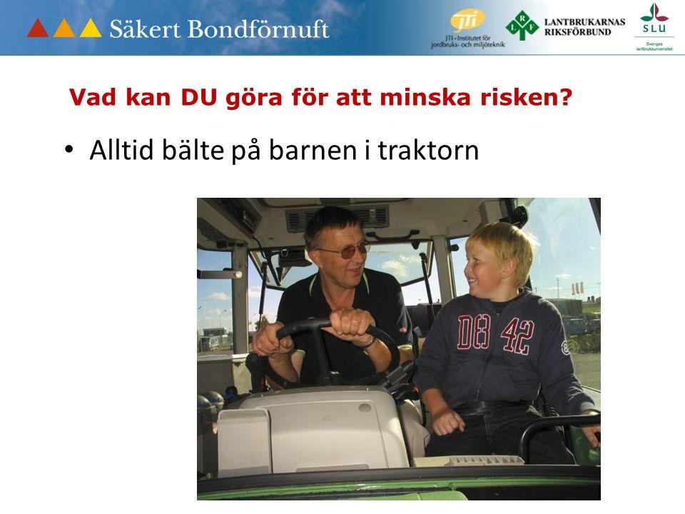 Alltid bälte på barnen i traktorn Vad kan DU göra för att minska risken?