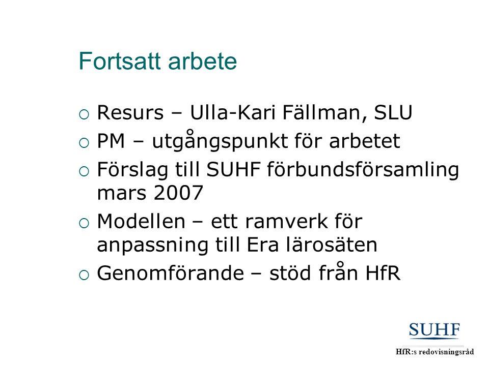 HfR:s redovisningsråd Fortsatt arbete  Resurs – Ulla-Kari Fällman, SLU  PM – utgångspunkt för arbetet  Förslag till SUHF förbundsförsamling mars 20