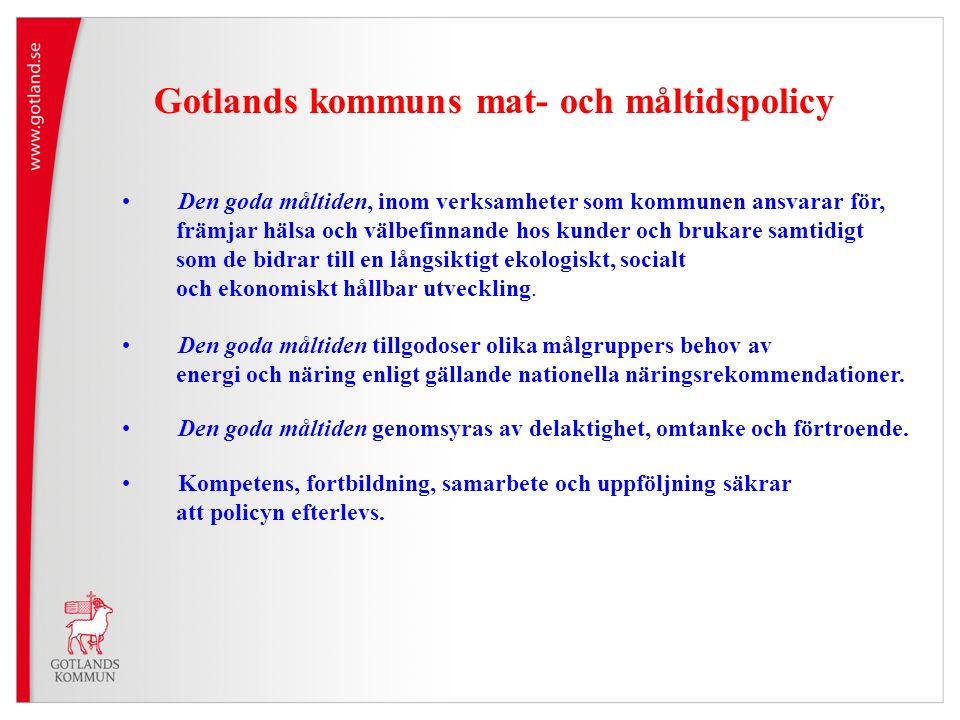 Gotlands kommuns mat- och måltidspolicy Den goda måltiden, inom verksamheter som kommunen ansvarar för, främjar hälsa och välbefinnande hos kunder och brukare samtidigt som de bidrar till en långsiktigt ekologiskt, socialt och ekonomiskt hållbar utveckling.