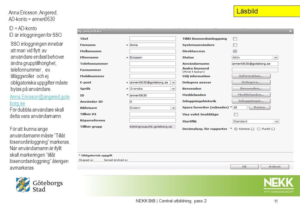 Anna Ericsson, Angered, AD-konto = anneri0630 SSO inloggningen innebär att man vid flytt av användare endast behöver ändra grupptillhörighet, telefonnummer, ev.