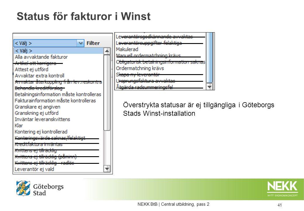 Status för fakturor i Winst NEKK BtB | Central utbildning, pass 2 41 Överstrykta statusar är ej tillgängliga i Göteborgs Stads Winst-installation