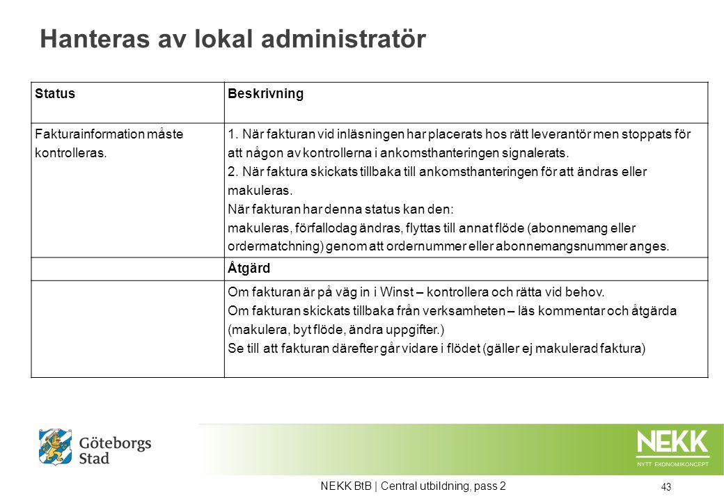 Hanteras av lokal administratör 43 Status Beskrivning Fakturainformation måste kontrolleras.