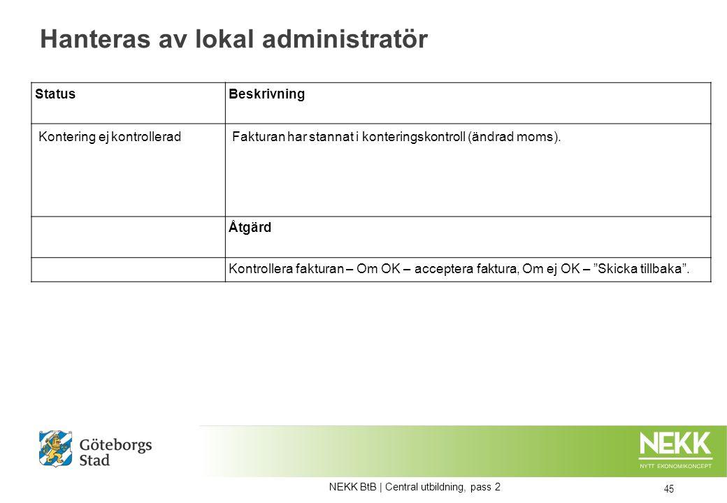 Hanteras av lokal administratör 45 Status Beskrivning Kontering ej kontrolleradFakturan har stannat i konteringskontroll (ändrad moms).