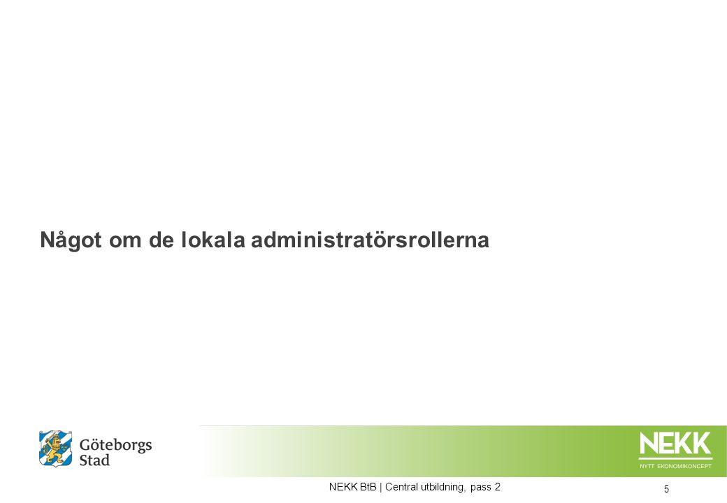 Något om de lokala administratörsrollerna NEKK BtB | Central utbildning, pass 2 5