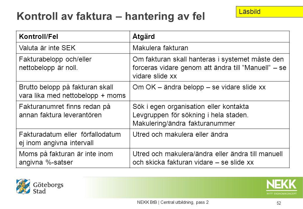 Kontroll av faktura – hantering av fel 52 Kontroll/FelÅtgärd Valuta är inte SEKMakulera fakturan Fakturabelopp och/eller nettobelopp är noll.
