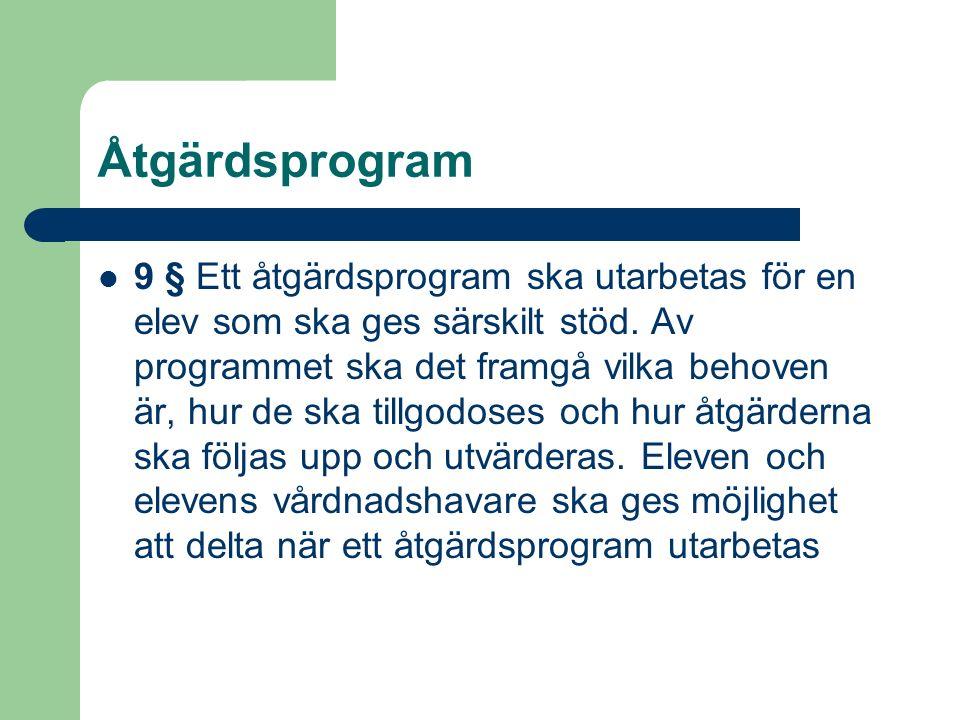 Åtgärdsprogram 9 § Ett åtgärdsprogram ska utarbetas för en elev som ska ges särskilt stöd. Av programmet ska det framgå vilka behoven är, hur de ska t