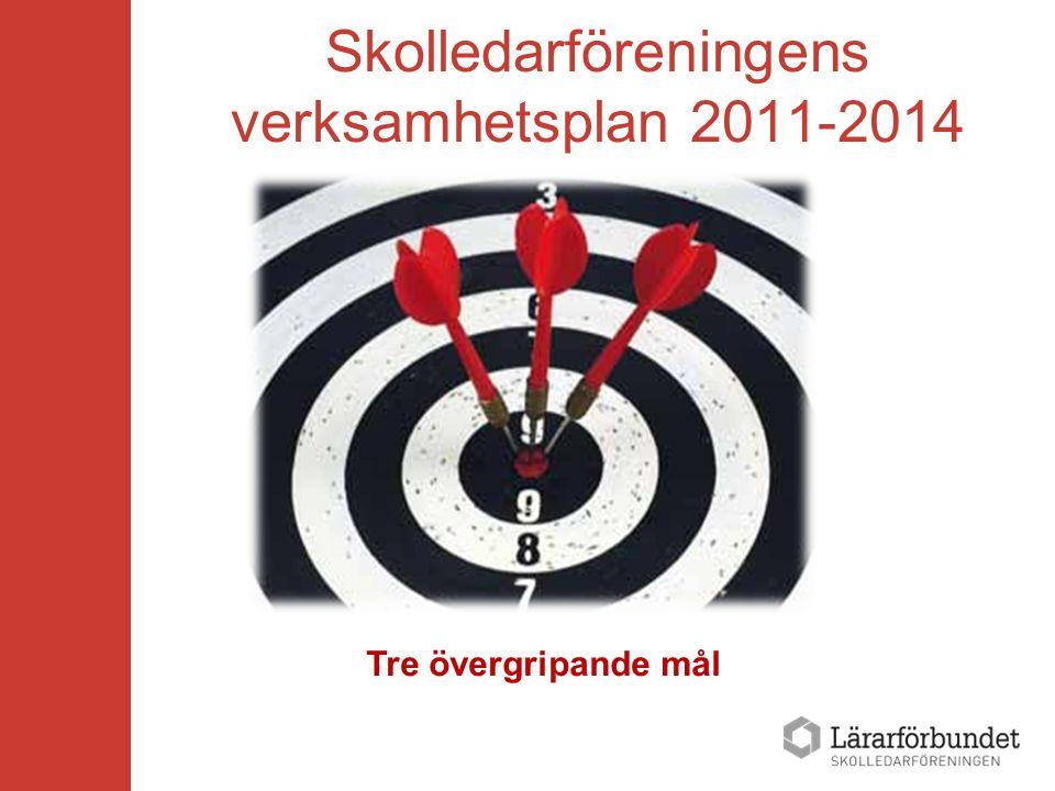 Skolledarföreningens verksamhetsplan 2011-2014 Tre övergripande mål