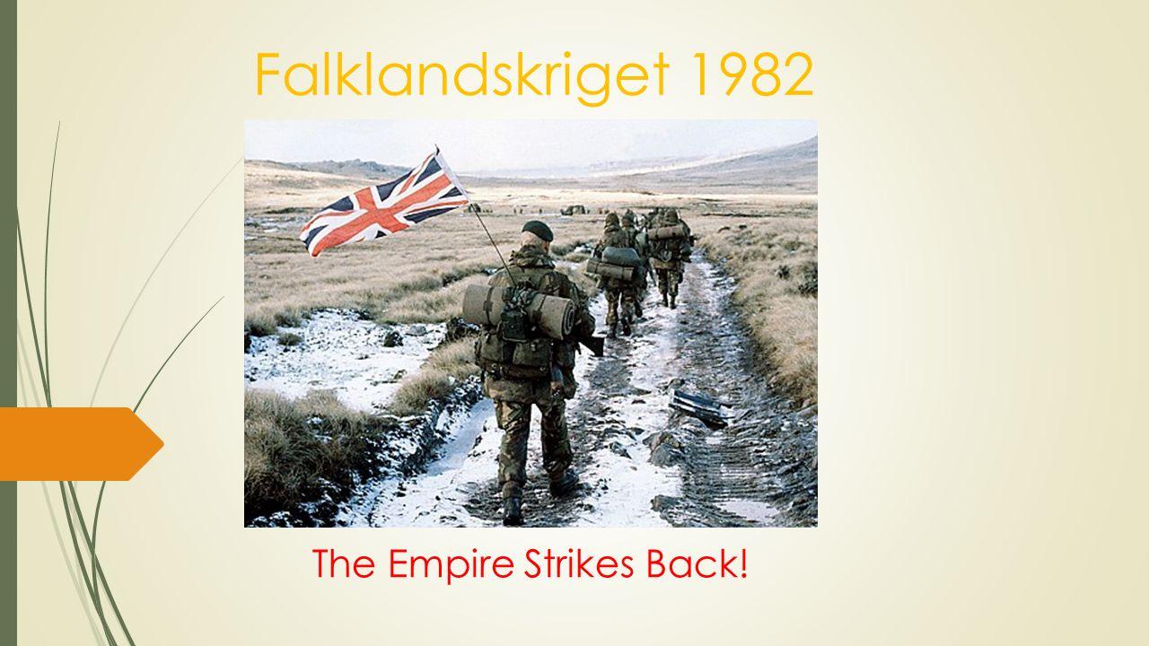 Falklandskriget  1982, varade i 74 dagar  Utspelades mellan Storbritannien och Argentina  Utkämpades på Falklandsöarna