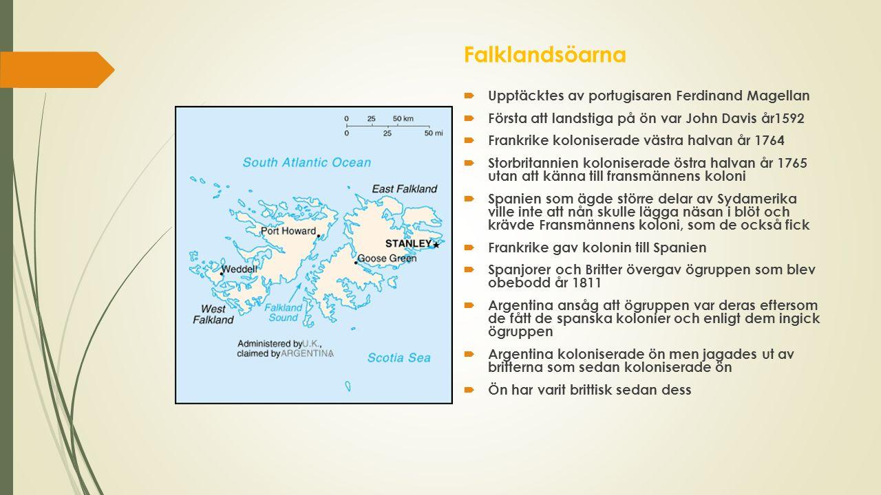 Falklandsöarna  Upptäcktes av portugisaren Ferdinand Magellan  Första att landstiga på ön var John Davis år1592  Frankrike koloniserade västra halv