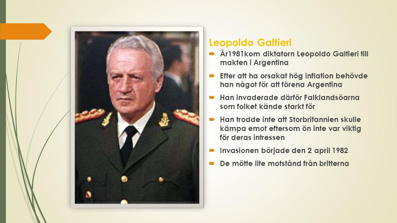 Leopoldo Galtieri  År1981kom diktatorn Leopoldo Galtieri till makten i Argentina  Efter att ha orsakat hög inflation behövde han något för att fören