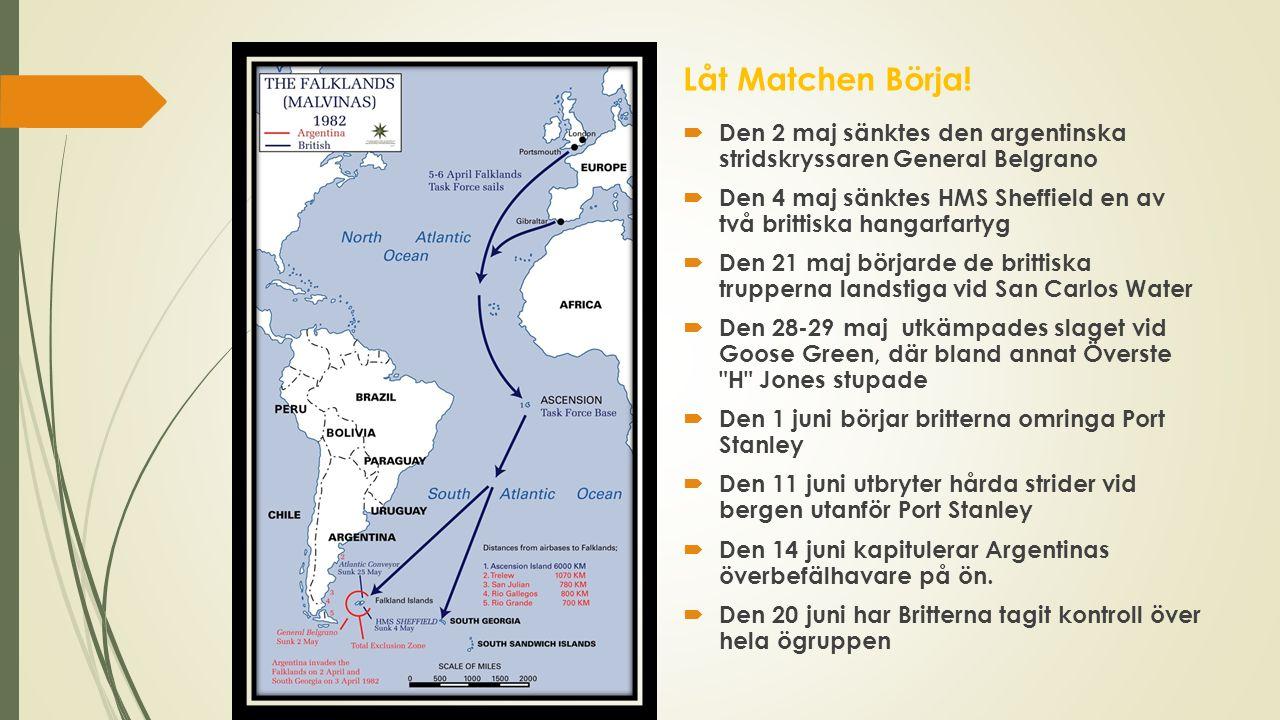 Låt Matchen Börja!  Den 2 maj sänktes den argentinska stridskryssaren General Belgrano  Den 4 maj sänktes HMS Sheffield en av två brittiska hangarfa