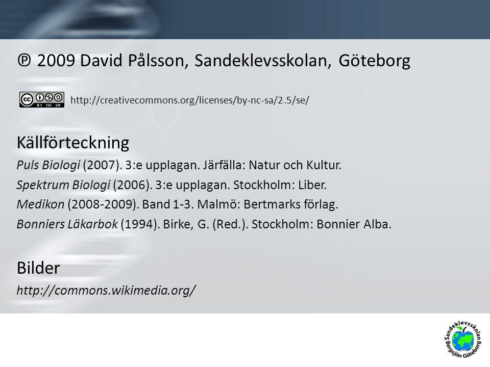 ℗ 2009 David Pålsson, Sandeklevsskolan, Göteborg http://creativecommons.org/licenses/by-nc-sa/2.5/se/ Källförteckning Puls Biologi (2007).