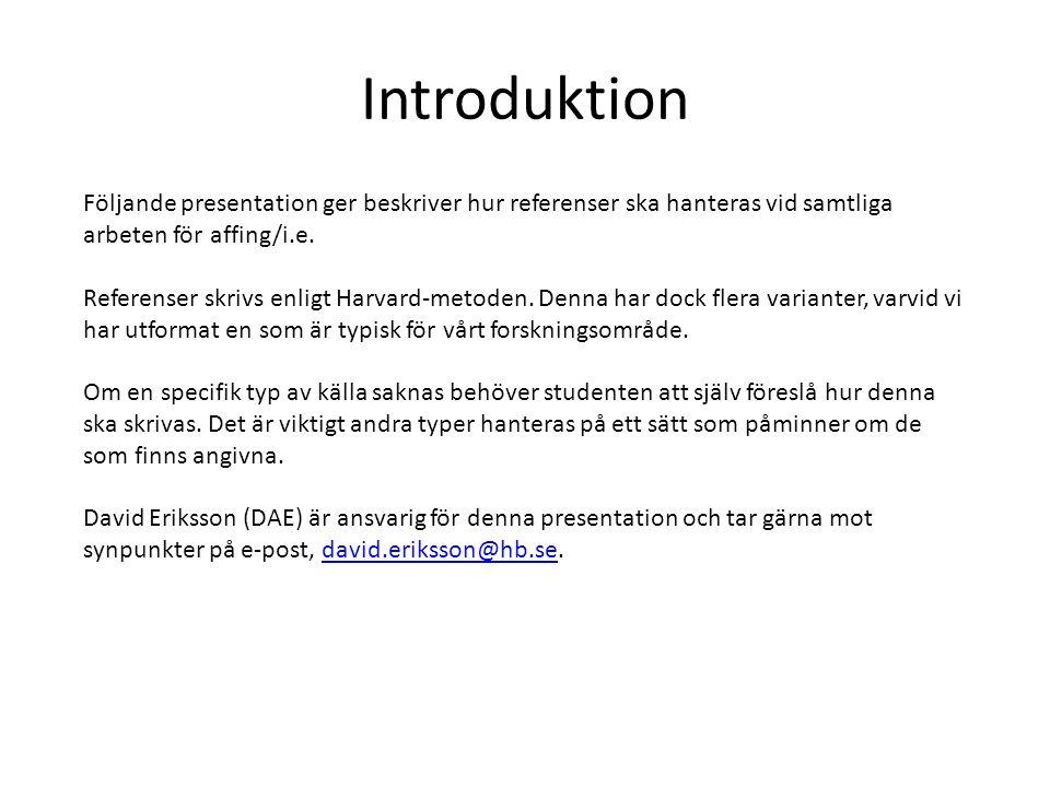 Följande presentation ger beskriver hur referenser ska hanteras vid samtliga arbeten för affing/i.e. Referenser skrivs enligt Harvard-metoden. Denna h
