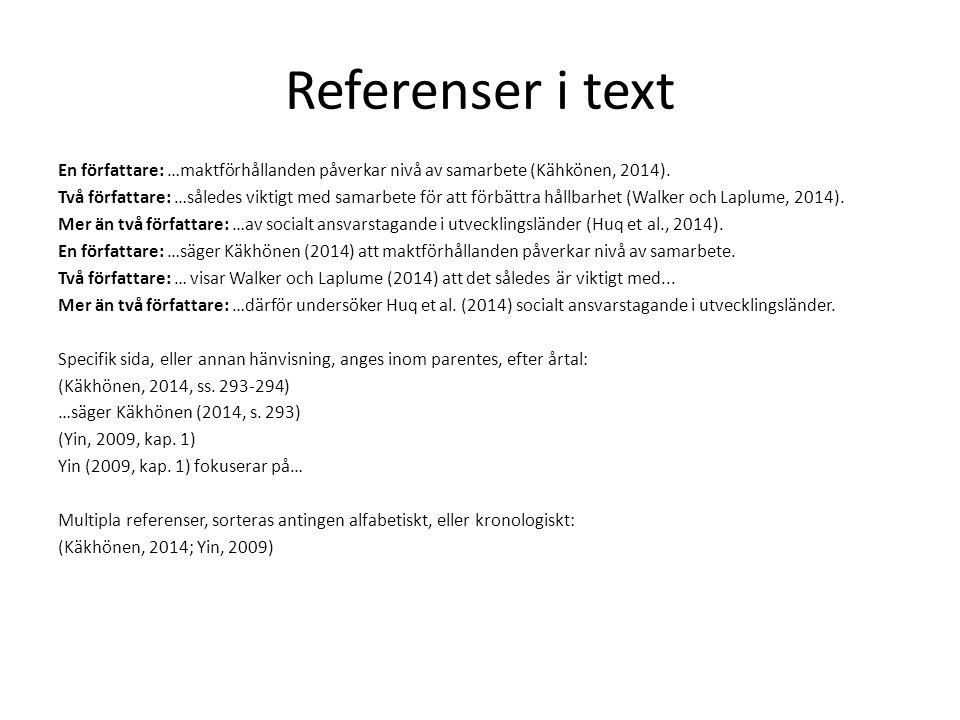 Referenser i text En författare: …maktförhållanden påverkar nivå av samarbete (Kähkönen, 2014). Två författare: …således viktigt med samarbete för att