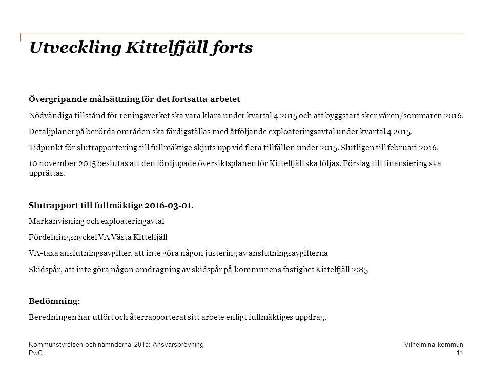 PwC Utveckling Kittelfjäll forts Övergripande målsättning för det fortsatta arbetet Nödvändiga tillstånd för reningsverket ska vara klara under kvartal 4 2015 och att byggstart sker våren/sommaren 2016.