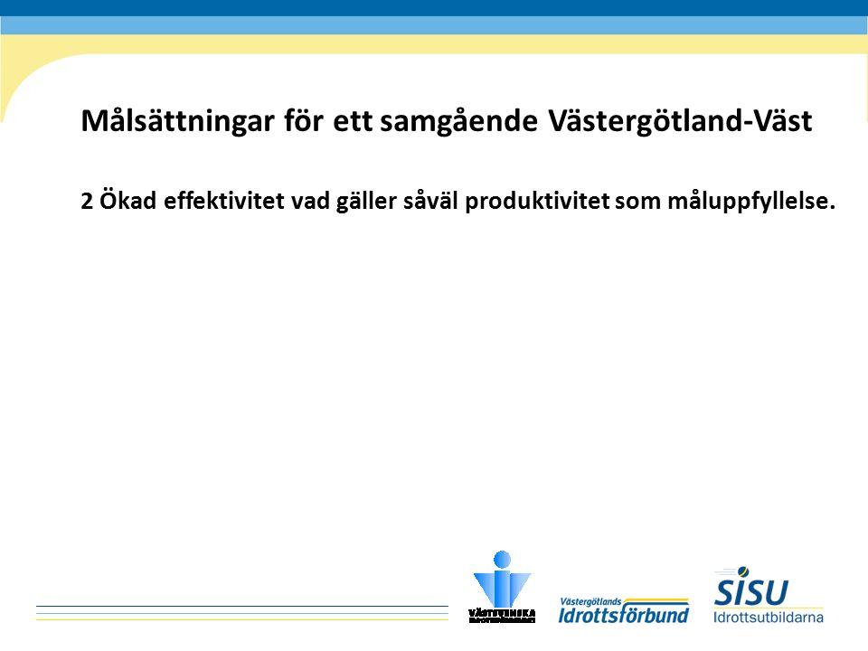 Målsättningar för ett samgående Västergötland-Väst 2 Ökad effektivitet vad gäller såväl produktivitet som måluppfyllelse.