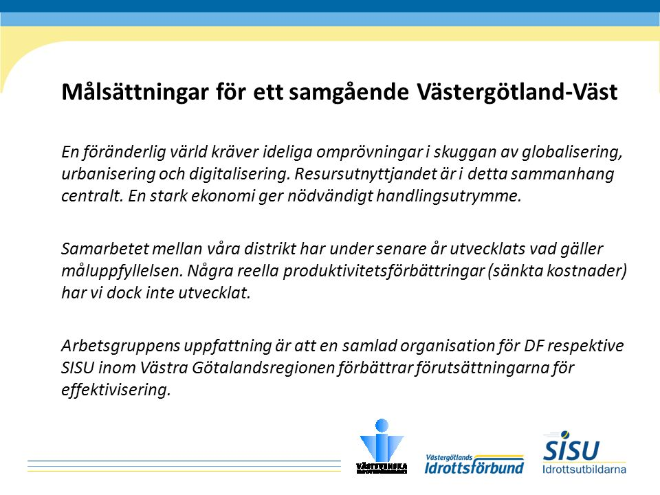 Målsättningar för ett samgående Västergötland-Väst 3 Samordning av idrottens och samhällets organisationer inom Västra Götalandsregionen.