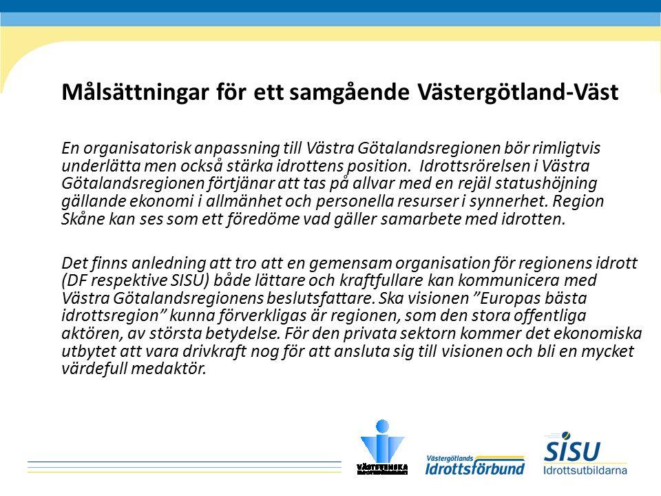 Målsättningar för ett samgående Västergötland-Väst En organisatorisk anpassning till Västra Götalandsregionen bör rimligtvis underlätta men också stärka idrottens position.