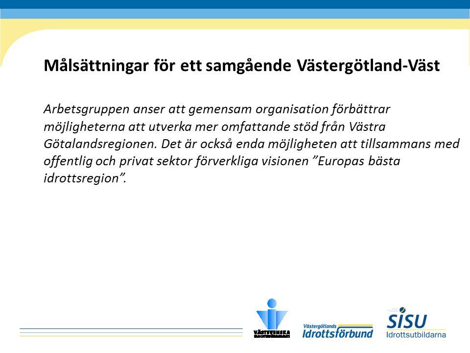 Målsättningar för ett samgående Västergötland-Väst Arbetsgruppen anser att gemensam organisation förbättrar möjligheterna att utverka mer omfattande stöd från Västra Götalandsregionen.