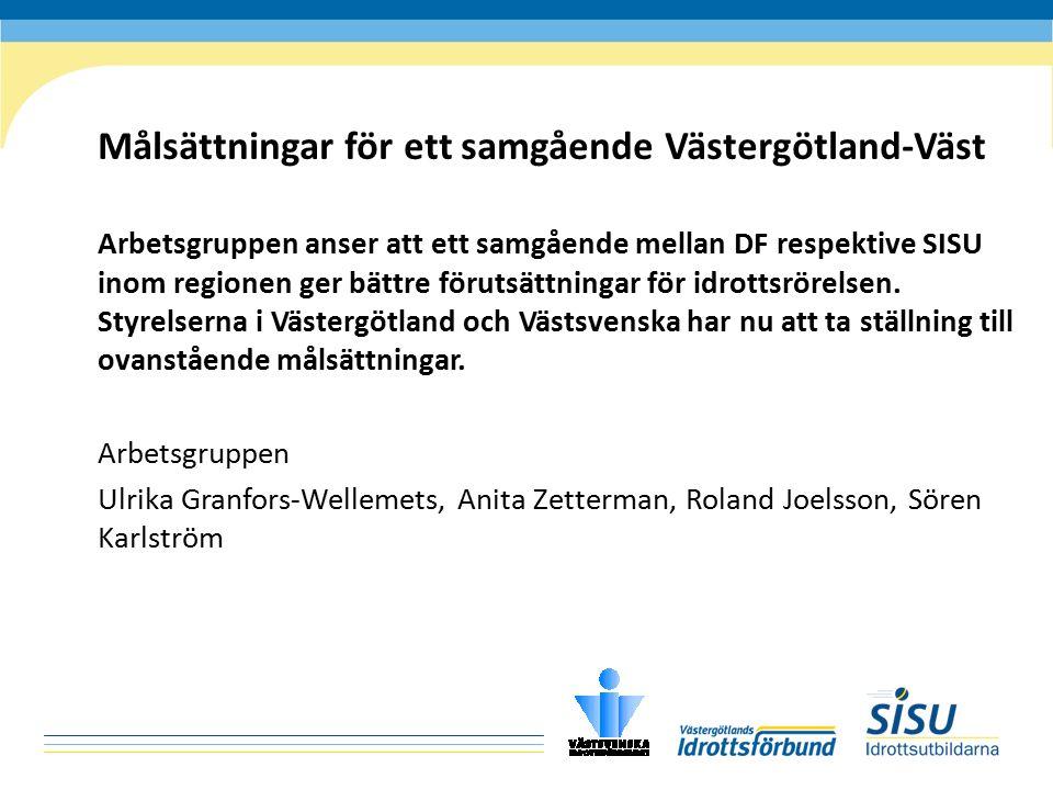 Målsättningar för ett samgående Västergötland-Väst Arbetsgruppen anser att ett samgående mellan DF respektive SISU inom regionen ger bättre förutsättn