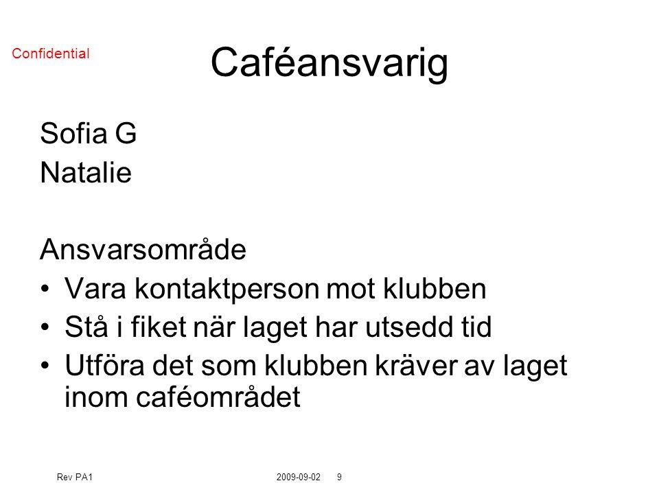 Rev PA12009-09-029 Confidential Caféansvarig Sofia G Natalie Ansvarsområde Vara kontaktperson mot klubben Stå i fiket när laget har utsedd tid Utföra det som klubben kräver av laget inom caféområdet
