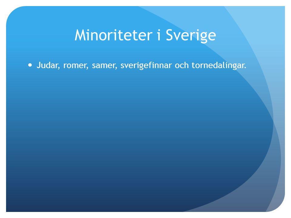 Minoriteter i Sverige Judar, romer, samer, sverigefinnar och tornedalingar.