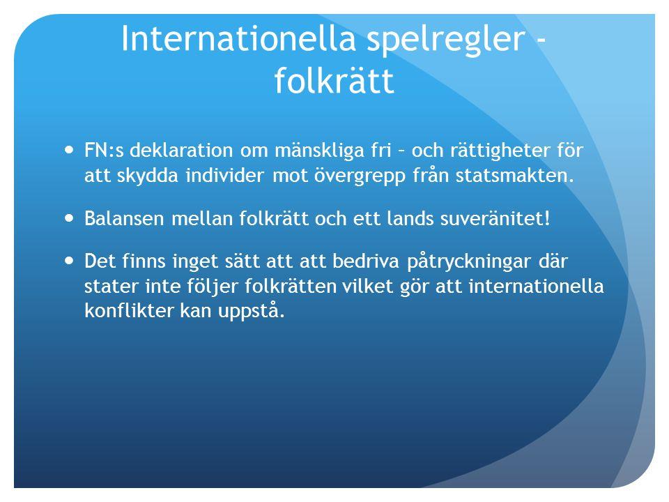 Internationella spelregler - folkrätt FN:s deklaration om mänskliga fri – och rättigheter för att skydda individer mot övergrepp från statsmakten.