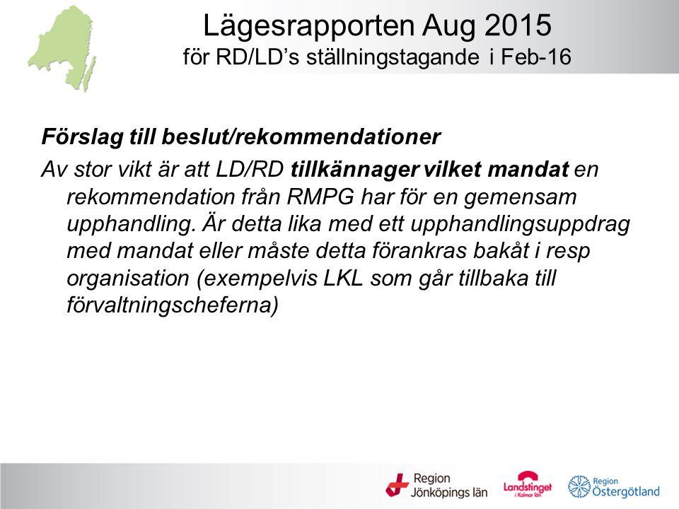 Lägesrapporten Aug 2015 för RD/LD's ställningstagande i Feb-16 Förslag till beslut/rekommendationer Av stor vikt är att LD/RD tillkännager vilket mandat en rekommendation från RMPG har för en gemensam upphandling.