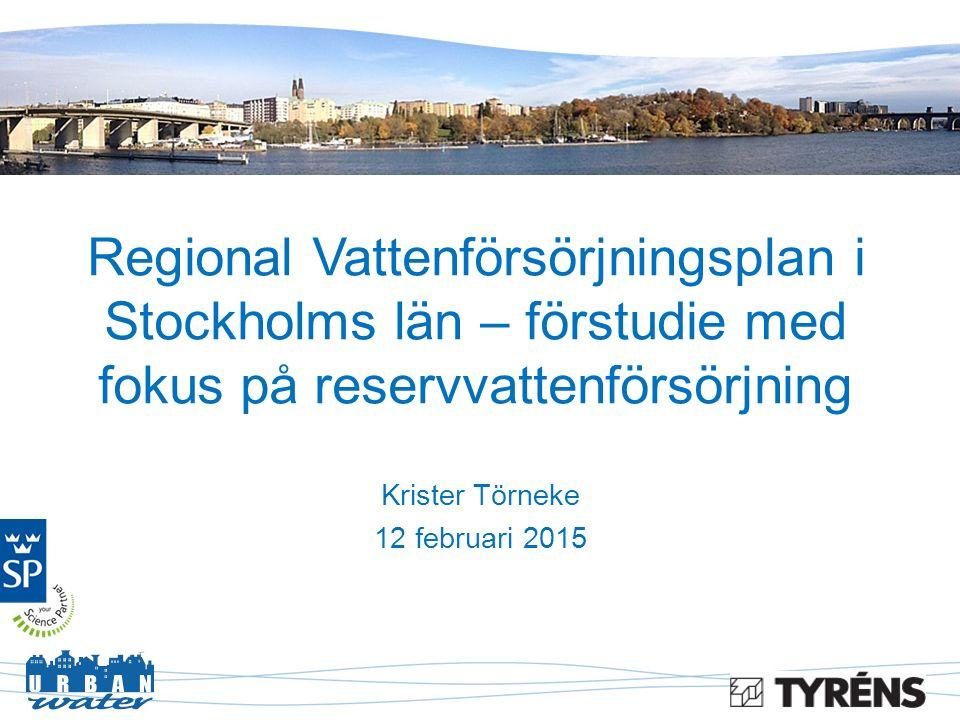 Regional Vattenförsörjningsplan i Stockholms län – förstudie med fokus på reservvattenförsörjning Krister Törneke 12 februari 2015