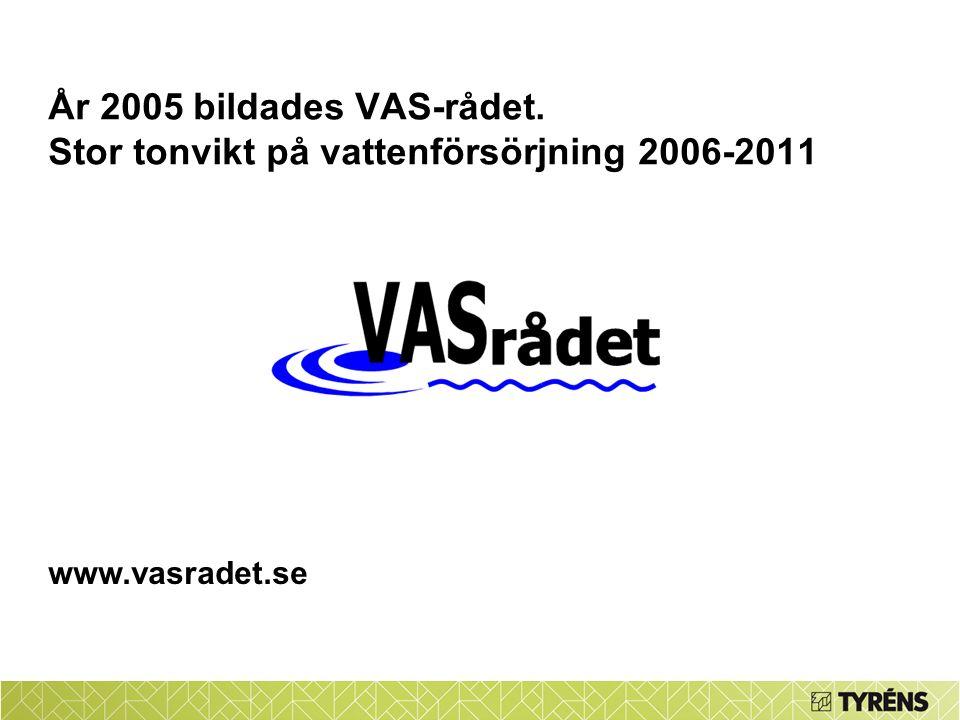 År 2005 bildades VAS-rådet. Stor tonvikt på vattenförsörjning 2006-2011 www.vasradet.se