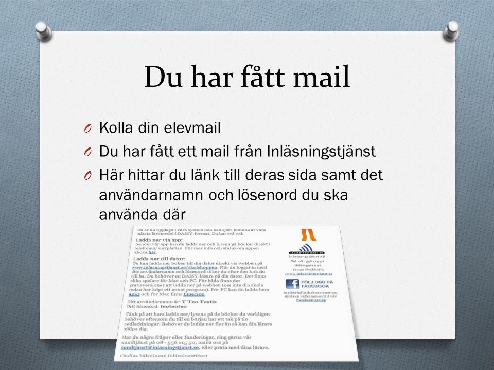 Du har fått mail O Kolla din elevmail O Du har fått ett mail från Inläsningstjänst O Här hittar du länk till deras sida samt det användarnamn och löse
