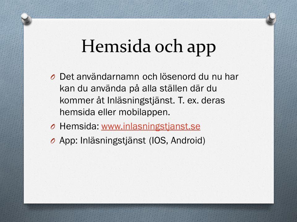 Hemsida och app O Det användarnamn och lösenord du nu har kan du använda på alla ställen där du kommer åt Inläsningstjänst. T. ex. deras hemsida eller