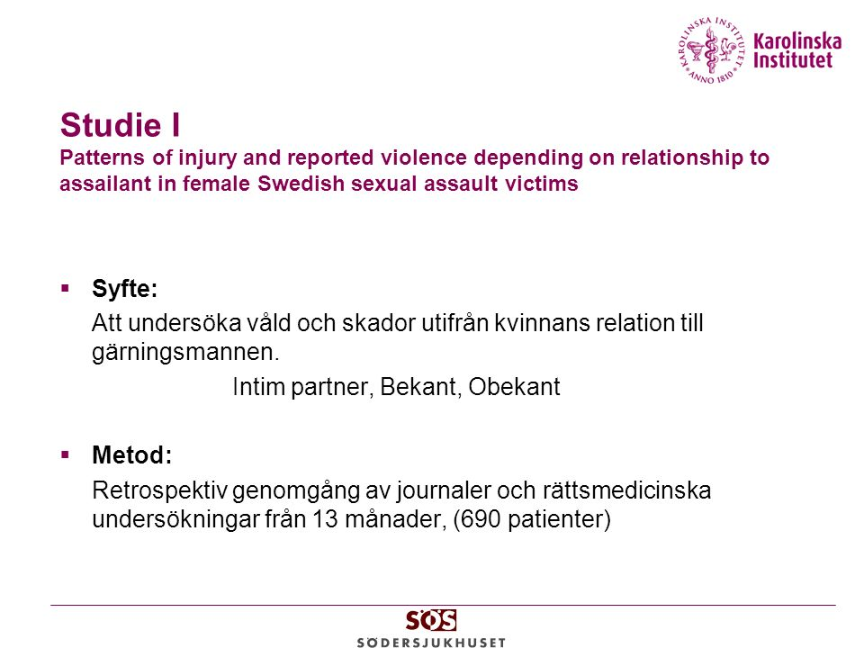 Studie I Patterns of injury and reported violence depending on relationship to assailant in female Swedish sexual assault victims  Syfte: Att undersö