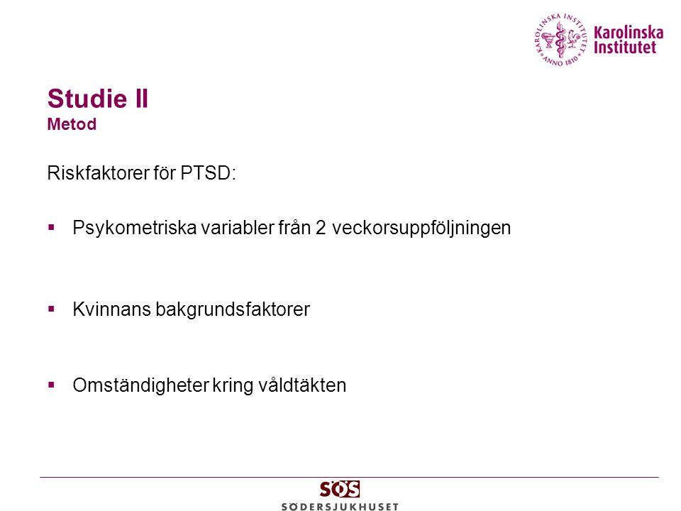 Studie II Metod Riskfaktorer för PTSD:  Psykometriska variabler från 2 veckorsuppföljningen  Kvinnans bakgrundsfaktorer  Omständigheter kring våldtäkten